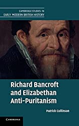 Richard Bancroft and Elizabethan Anti-Puritanism (Cambridge Studies in Early Modern British History)