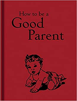 How To Be A Good Parent Mitchell Jaqueline 9781851244386 Amazon Com Books