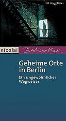 Geheime Orte in Berlin: Ein ungewöhnlicher Wegweiser
