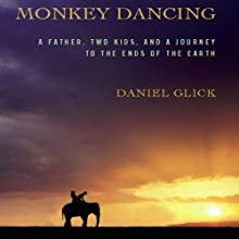 Monkey Dancing: A Father, Two Kids, and a Journey to the Ends of the Earth Audiobook by Daniel Glick Narrated by Paul Boehmer