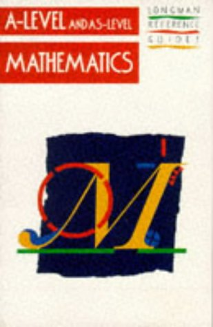 A-Level and As-Level Mathematics (LONGMAN A AND AS-LEVEL REFERENCE GUIDES)