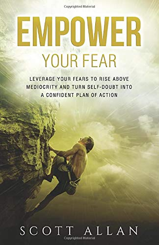Empower Your Fear  Leverage Your Fears To Rise Above Mediocrity And Turn Self Doubt Into A Confident Plan Of Action  The Empowered Guru Band 1