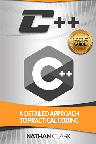 C++: A Detailed Approach to Practical Coding (Step-By-Step C++) (Volume 2)