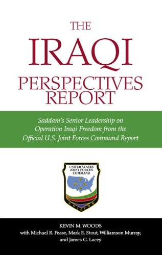 The Iraqi Perspectives Report: Saddam's Senior Leadership on Operation Iraqi Freedom From the Official U.S. Joint Forces Command Report