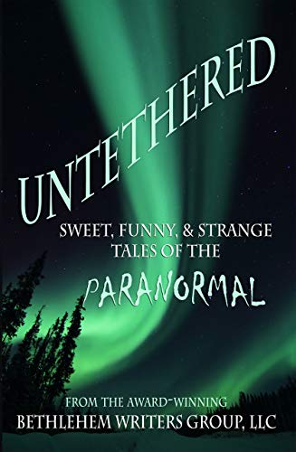 Untethered: Sweet, Funny, & Strange Tales of the Paranormal