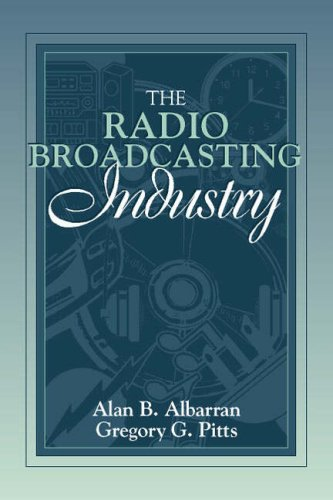 The Radio Broadcasting Industry: (Part of the Allyn & Bacon Series in Mass Communication) by Allyn & Bacon