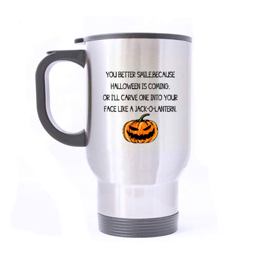 Gift Coffee Mug Cup You Better Smile,Because Halloween Is Coming。Or I'Ll Carve One Into Your Face Like A Jack-O-Lantern Silver 14 OZ Travel Mug Bottle(Two Sides) - Funny Inspired & -