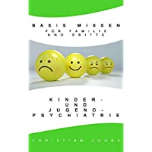 Kinder- und Jugendpsychiatrie Basics, Wissen für Familie oder Dritte, Grundlagen der Psychotherapie und Not Management für Spezielle Situation.: Wenn was Nicht normal läuft was dann? (German Edition)