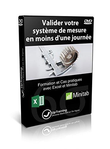 Valider votre système de mesure en moins d'une journée: Finissez rapidement l'étape mesure de votre projet Lean Six Sigma (French Edition)
