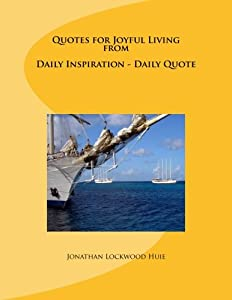 Quotes for Joyful Living from Daily Inspiration - Daily Quote