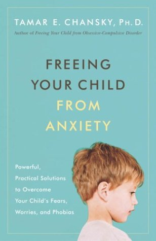 Freeing Your Child from Anxiety: Powerful, Practical Solutions to Overcome Your Child's Fears, Worries, and Phobias by Brand: Harmony