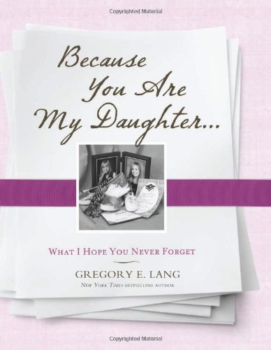 Because You Are My Daughter: What I Hope You Never Forget: Gregory