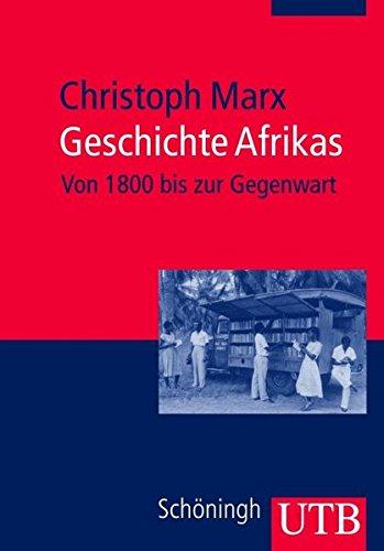 Geschichte Afrikas: Von 1800 bis zur Gegenwart (Außereuropäische Geschichte, Band 2566)