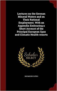 Book Lectures on the German Mineral Waters and on Their Rational Employment. With an Appendix Embracing a Short Account of the Principal European Spas and Climatic Health-resorts