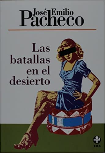 By Jose Emilio Pacheco Las batallas en el desierto (Spanish Edition) (Reprint) [Paperback]: Amazon.com: Books