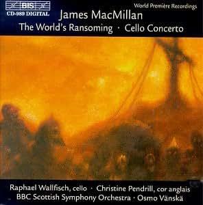 MacMillan, James: World's Ransoming/Cello Concerto