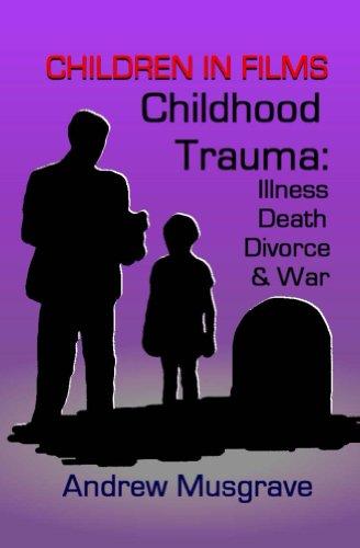 Childhood Trauma: Illness, Death, Divorce & War (Children in Films Book 7)