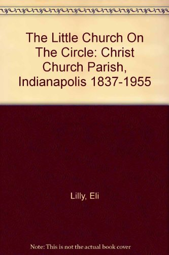 history-of-the-little-church-on-the-circle-christ-church-parish-indianapolis-1837-1955