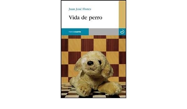 Vida de Perro (Spanish Edition): Juan José Flores Alcón: 9788496675100: Amazon.com: Books