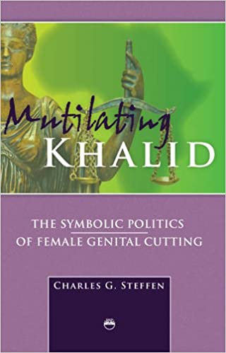 Book Mutilating Khalid : The Symbolic Politics of Female Genital Cutting