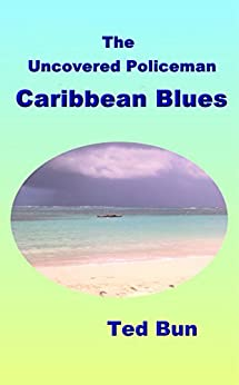 The Uncovered Policeman - Caribbean Blues (Rags to Riches Book 6) by [Bun, Ted, Bun, Ted]