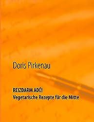 Reizdarm adé!: Vegetarische Rezepte für die Mitte
