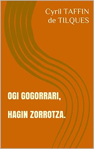 OGI GOGORRARI,  HAGIN ZORROTZA. (Basque Edition)