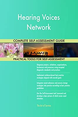 Hearing Voices Network All-Inclusive Self-Assessment - More than 700 Success Criteria, Instant Visual Insights, Comprehensive Spreadsheet Dashboard, Auto-Prioritized for Quick Results