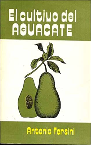 El Cultivo del Aquacate: Antonio Fersini: 9789681308612: Amazon.com: Books