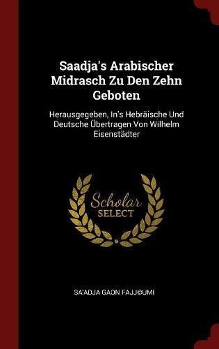 Download Saadja's Arabischer Midrasch Zu Den Zehn Geboten: Herausgegeben, In's Hebräische Und Deutsche Übertragen Von Wilhelm Eisenstädter pdf