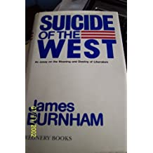 Suicide of the West: An Essay on the Meaning & Destiny of Liberalism