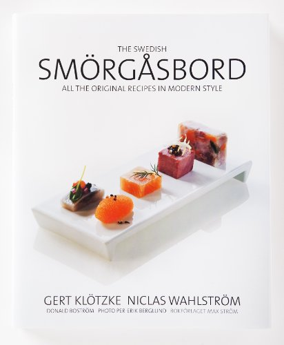 The Swedish Smorgasbord: All the Original Recipes in Modern Style by Donald Bostrom, Gert Klotzke, Niclas Wahlstrom
