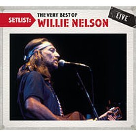 Setlist: the Very Best of Willie Nelson Live (The Very Best Of Willie Nelson)
