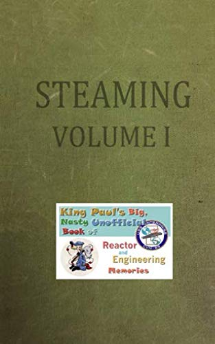 Steaming Volume One: King Paul's Big, Nasty, Unofficial Book of Reactor and Engineering Memories (The King Paul Series) (Brother Ram Memory)