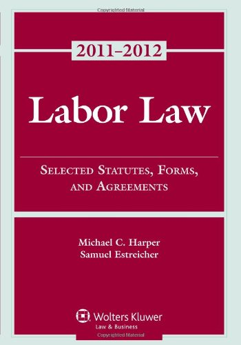 Labor Law: Select Statutes Forms Agreements, 2011-2012 Statutory Supplement