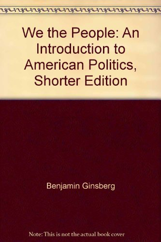 We the People: An Introduction to American Politics (7th Shorter Edition) (Georgia Edition) PDF ePub book