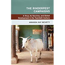 The Rinderpest Campaigns: A Virus, Its Vaccines, and Global Development in the Twentieth Century