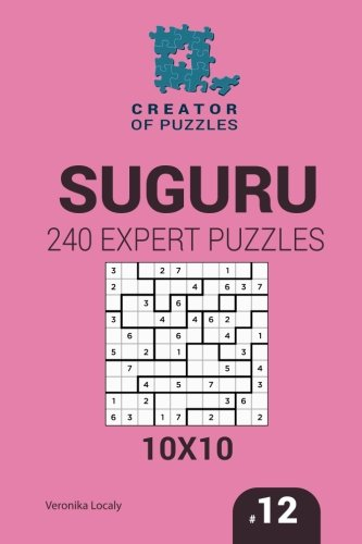 Creator of puzzles - Suguru 240 Expert Puzzles 10x10 (Volume 12) PDF