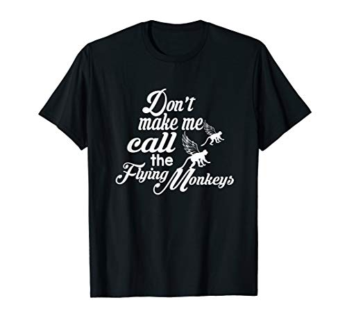 - Don't Make Me Call the Flying Monkeys T Shirt