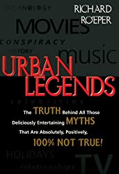 Urban Legends: The Truth Behind All Those Deliciously Entertaining Myths That Are Absolutely, Positively, 100 Per Cent Not True!