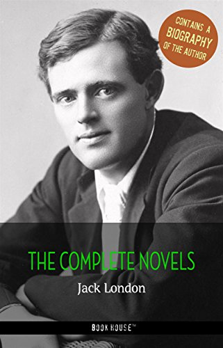 Jack London: The Complete Novels + A Biography of the Author (The Greatest Writers of All Time)