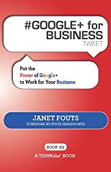 # GOOGLE+ for BUSINESS tweet Book01: Put the Power of Google+ to Work for Your Business