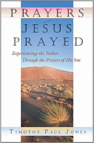 Prayers Jesus Prayed: Experiencing the Father Through the