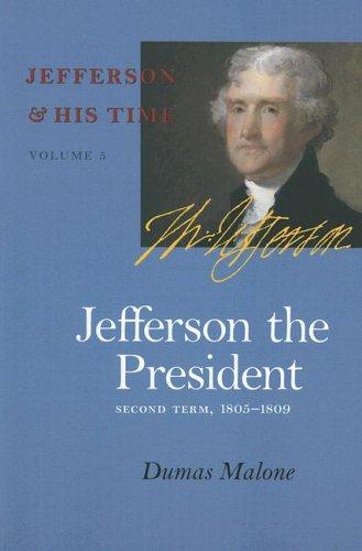 Jefferson the President: Second Term, 1805-1809 (Jefferson & His Time (University of Virginia Press))