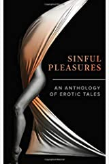 Sinful Pleasures: An Anthology of Erotic Tales Paperback
