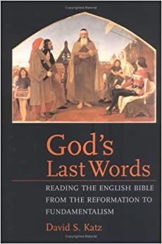 God's Last Words: Reading the English Bible from the Reformation of Fundamentalism
