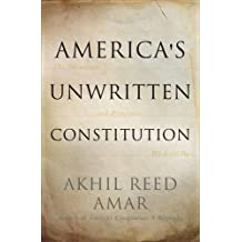 America's Unwritten Constitution: The Precedents and Principles We Live