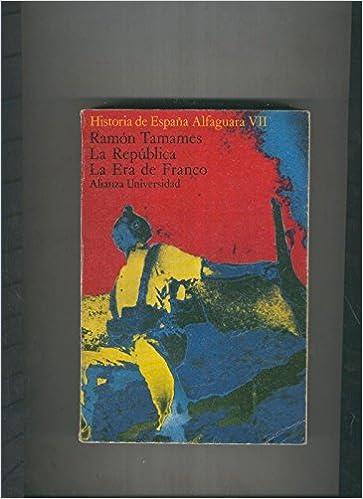 Historia de España Alfaguara VII: La Republica. La era de Franco: Amazon.es: Ramon Tamames: Libros