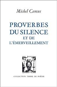 Proverbes du silence et de l'émerveillement par Michel Camus