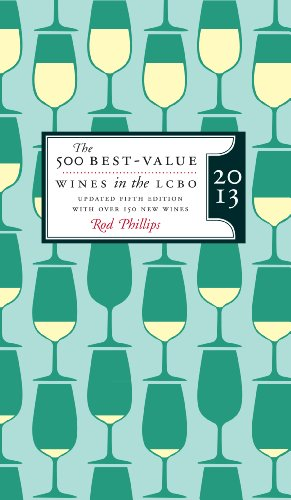 The 500 Best-Value Wines in the LCBO 2013: Updated Fifth Edition with over 150 New Wines! by Rod Phillips